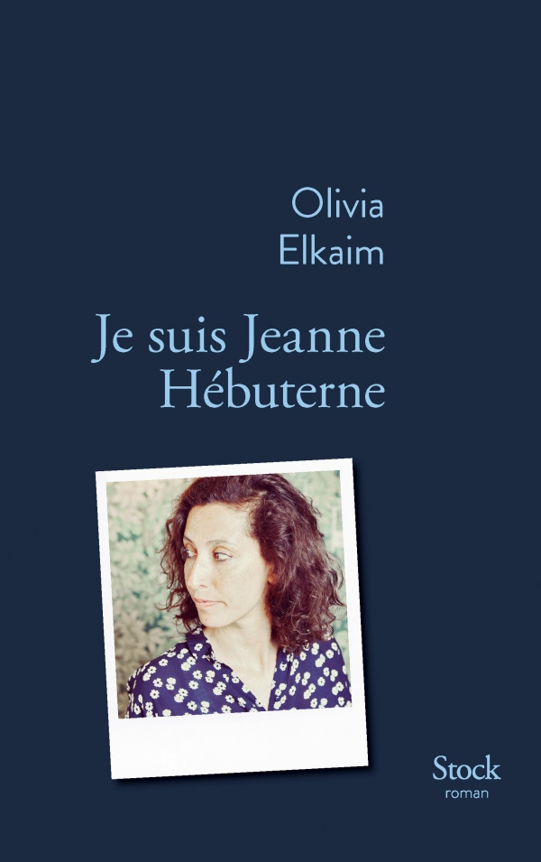 Olivia Elkaim, je suis Jeanne Hébuterne, Editions Stock, 2017, 19 €