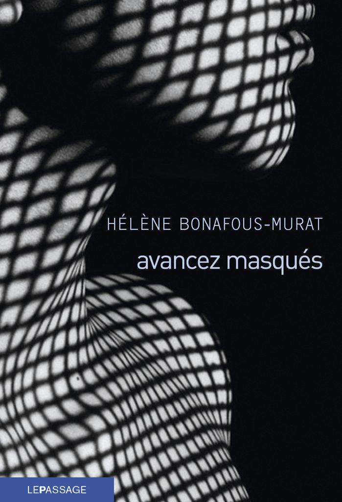 Hélène Bonafous-Murat, Avancez masqués,  Editions Le passage, 2018, 19,50 €