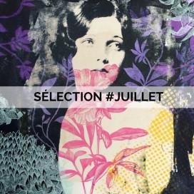 LA SELECTION #JUILLET DE NOTRE DIRECTRICE ARTISTIQUE