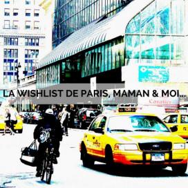 LA WISHLIST DE PARIS, MAMAN & MOI...
